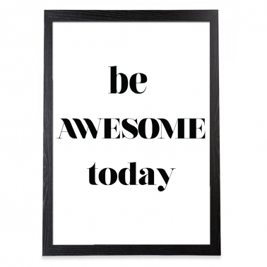 Be Awesome Today Typography Poster - Black Frame